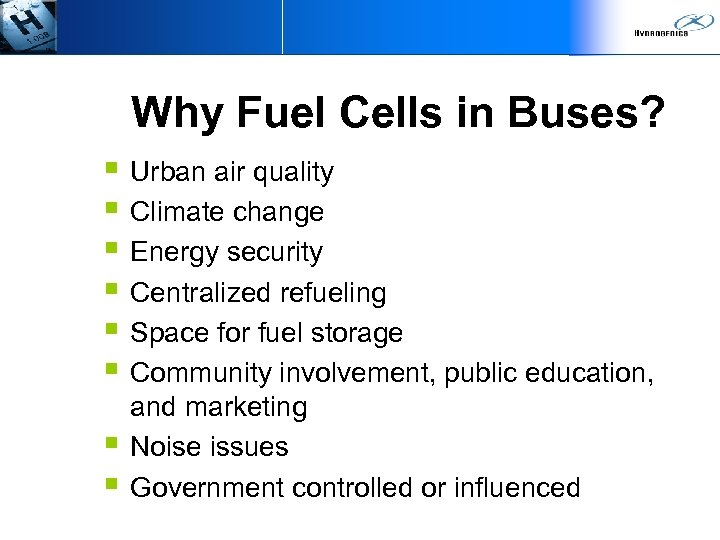 Why Fuel Cells in Buses? § Urban air quality § Climate change § Energy