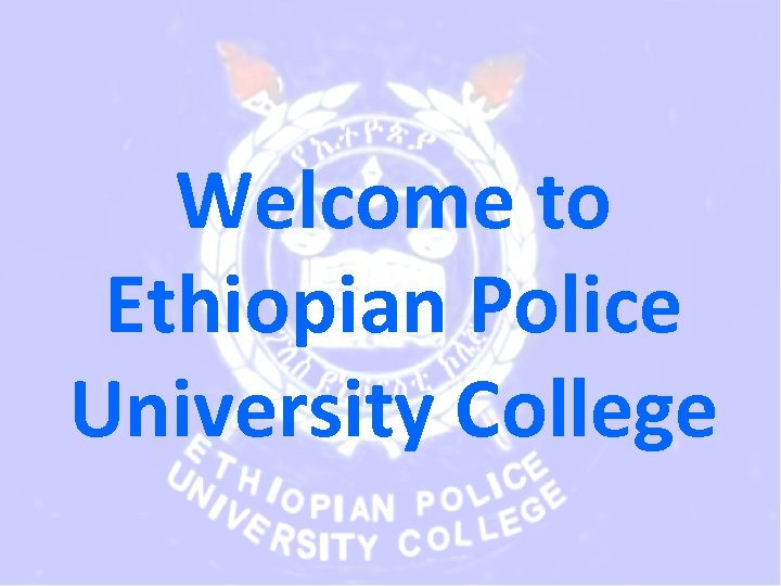 Welcome to Ethiopian Police University College