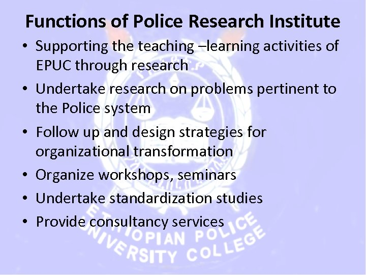 Functions of Police Research Institute • Supporting the teaching –learning activities of EPUC through