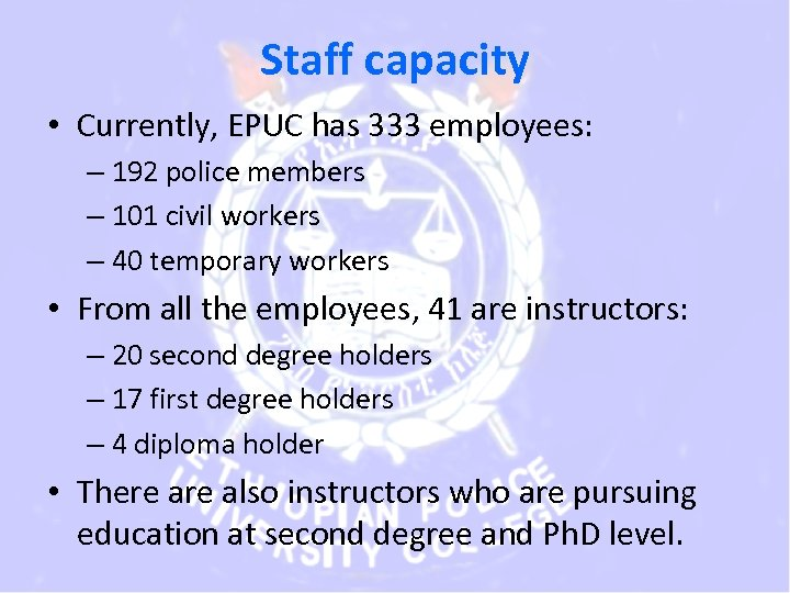 Staff capacity • Currently, EPUC has 333 employees: – 192 police members – 101