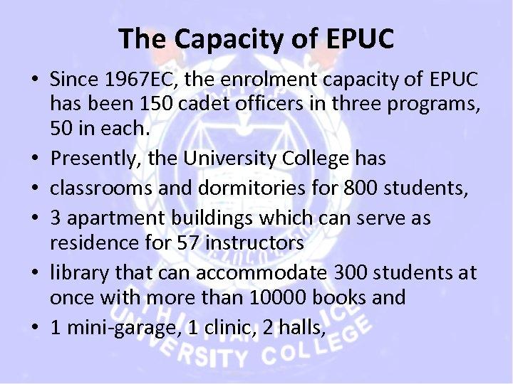 The Capacity of EPUC • Since 1967 EC, the enrolment capacity of EPUC has