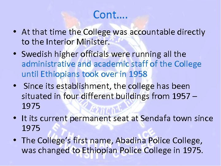Cont…. • At that time the College was accountable directly to the Interior Minister.