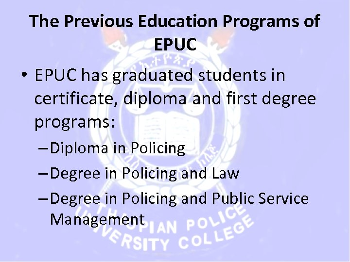 The Previous Education Programs of EPUC • EPUC has graduated students in certificate, diploma