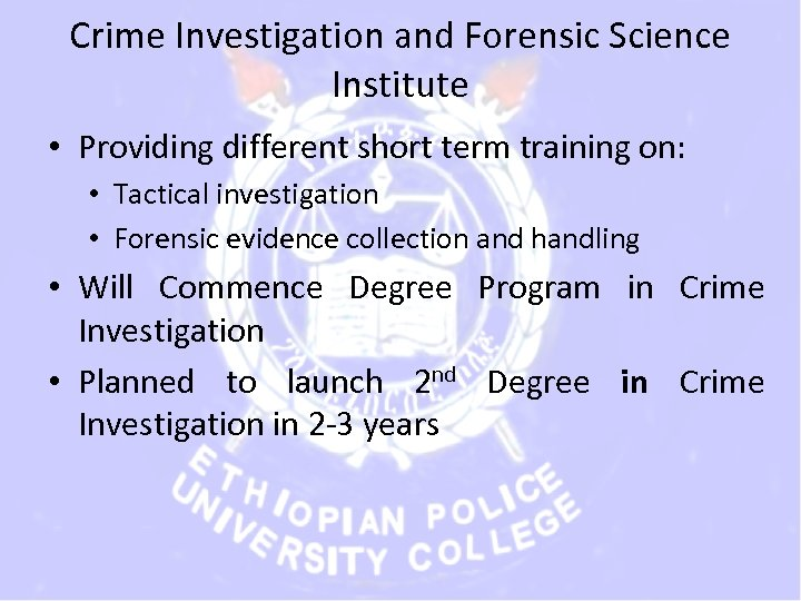 Crime Investigation and Forensic Science Institute • Providing different short term training on: •