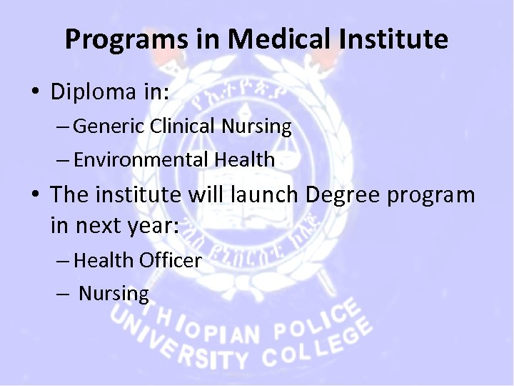 Programs in Medical Institute • Diploma in: – Generic Clinical Nursing – Environmental Health