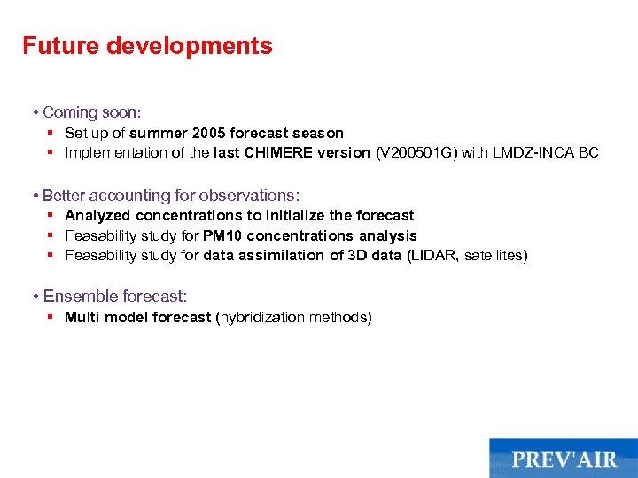 Future developments • Coming soon: § Set up of summer 2005 forecast season §