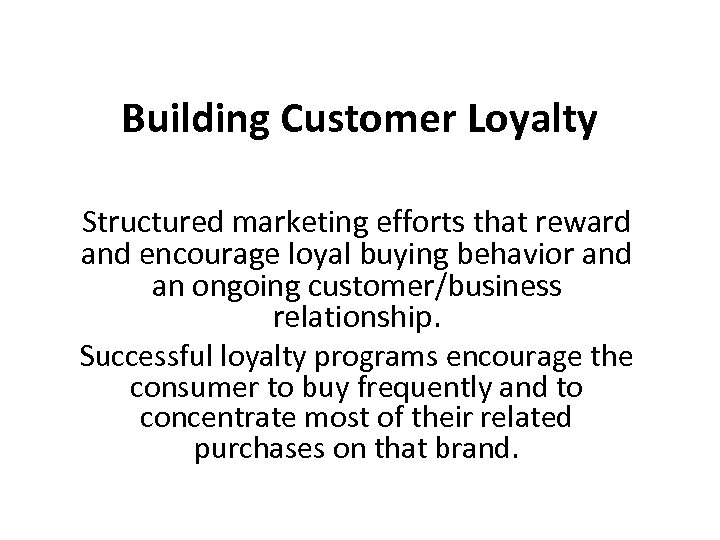 Building Customer Loyalty Structured marketing efforts that reward and encourage loyal buying behavior and