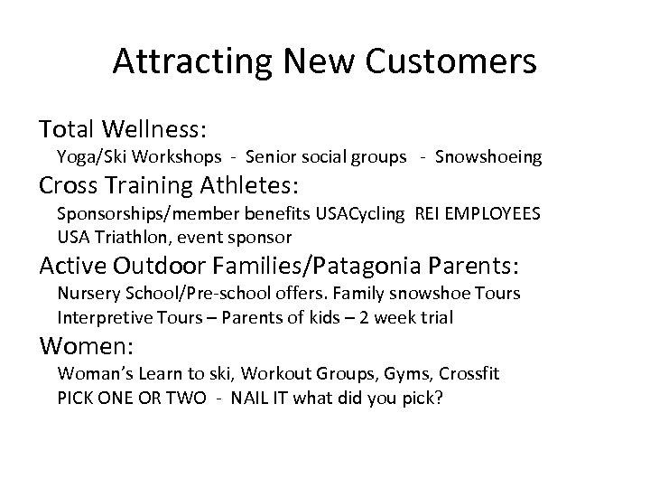 Attracting New Customers Total Wellness: Yoga/Ski Workshops - Senior social groups - Snowshoeing Cross