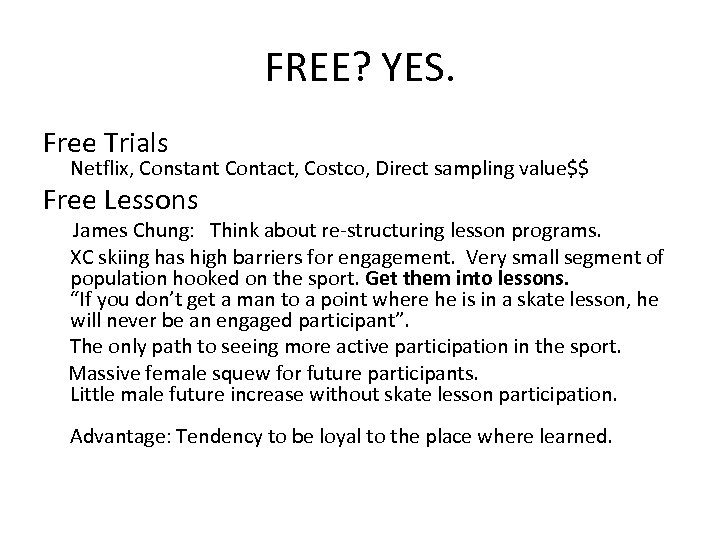 FREE? YES. Free Trials Netflix, Constant Contact, Costco, Direct sampling value$$ Free Lessons James