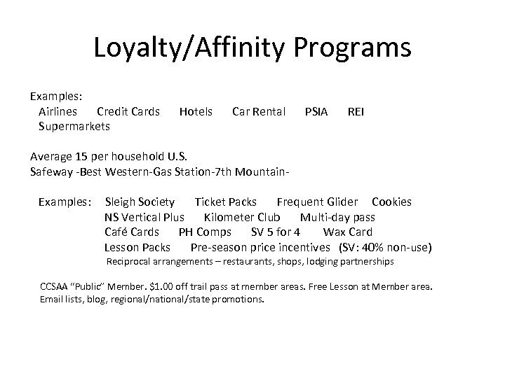 Loyalty/Affinity Programs Examples: Airlines Credit Cards Supermarkets Hotels Car Rental PSIA REI Average 15