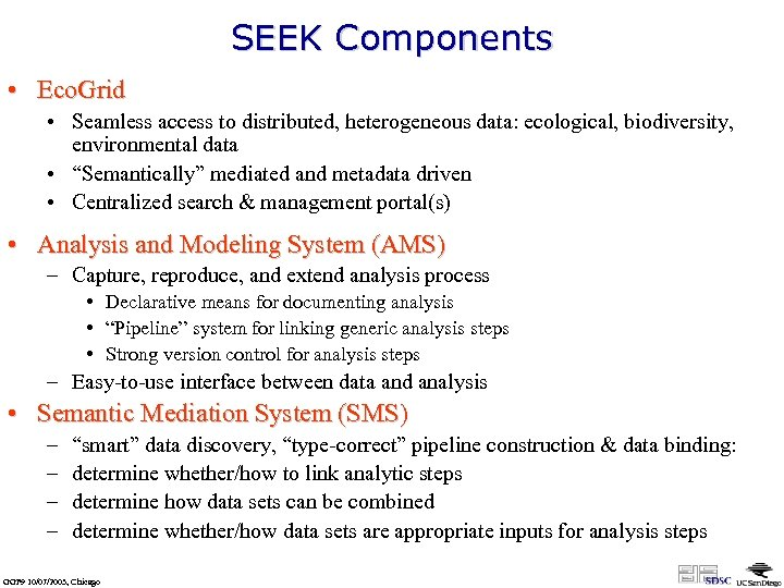 SEEK Components • Eco. Grid • Seamless access to distributed, heterogeneous data: ecological, biodiversity,