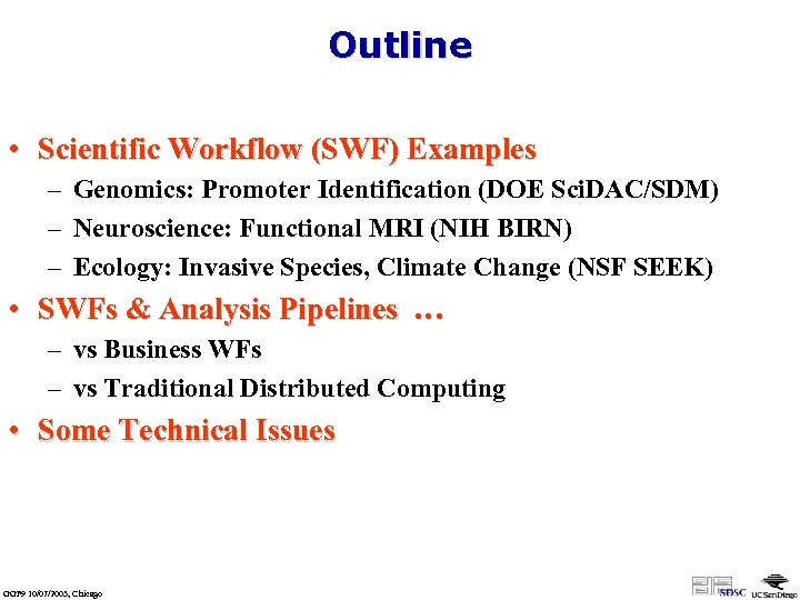 Outline • Scientific Workflow (SWF) Examples – Genomics: Promoter Identification (DOE Sci. DAC/SDM) –