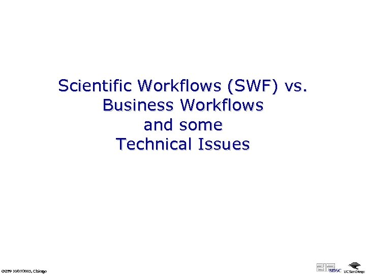 Scientific Workflows (SWF) vs. Business Workflows and some Technical Issues GGF 9 10/07/2003, Chicago