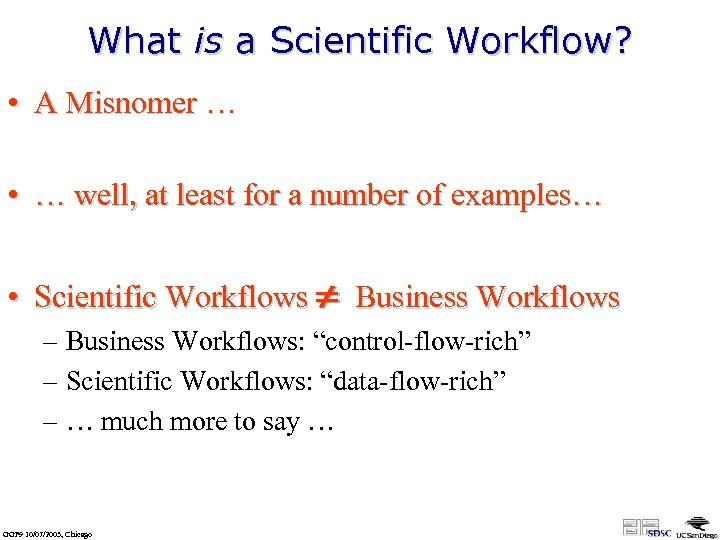 What is a Scientific Workflow? • A Misnomer … • … well, at least