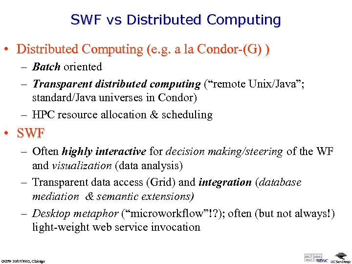 SWF vs Distributed Computing • Distributed Computing (e. g. a la Condor-(G) ) –