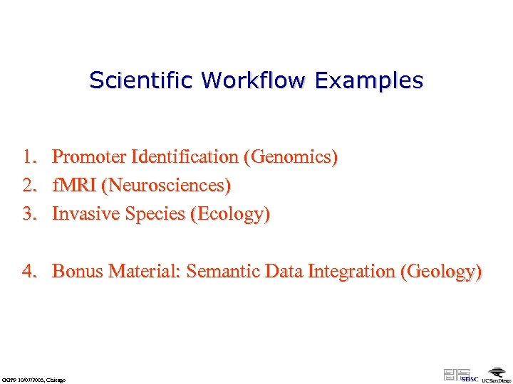 Scientific Workflow Examples 1. Promoter Identification (Genomics) 2. f. MRI (Neurosciences) 3. Invasive Species
