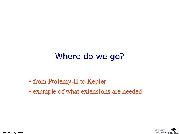Where do we go? • from Ptolemy-II to Kepler • example of what extensions