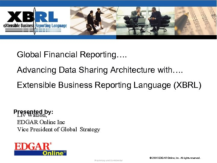 Global Financial Reporting…. Advancing Data Sharing Architecture with…. Extensible Business Reporting Language (XBRL) Presented