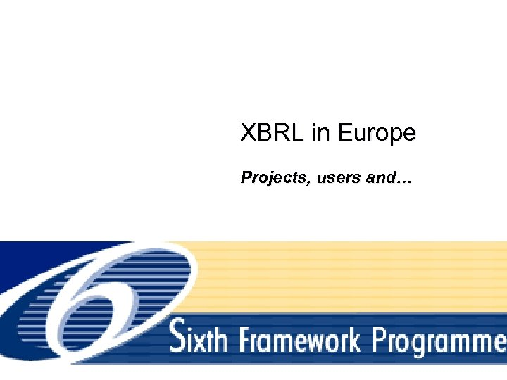 XBRL in Europe Projects, users and… 11