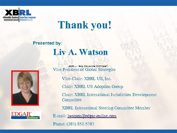 Thank you! Presented by: Liv A. Watson XBRL — Why Should the CFO Care?