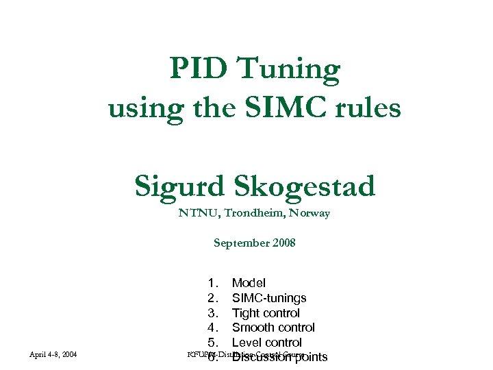 PID Tuning using the SIMC rules Sigurd Skogestad NTNU, Trondheim, Norway September 2008 April