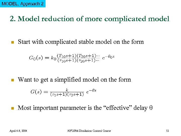 MODEL, Approach 2 2. Model reduction of more complicated model n Start with complicated