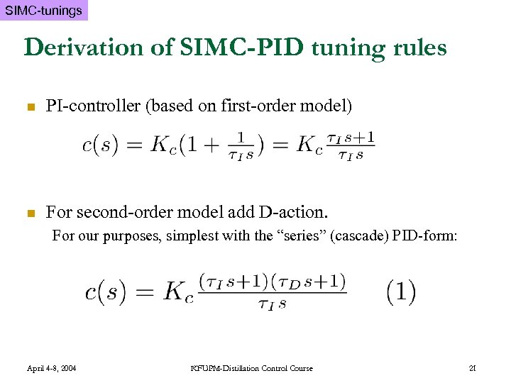 SIMC-tunings Derivation of SIMC-PID tuning rules n PI-controller (based on first-order model) n For