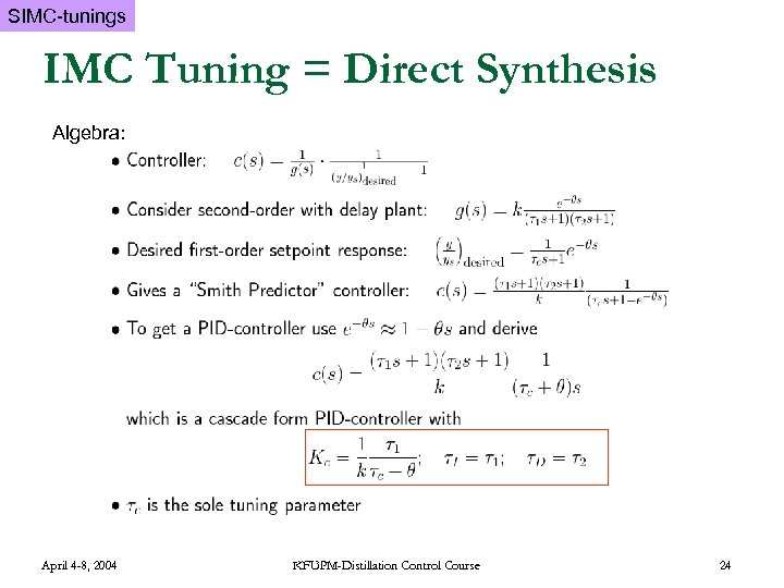 SIMC-tunings IMC Tuning = Direct Synthesis Algebra: April 4 -8, 2004 KFUPM-Distillation Control Course