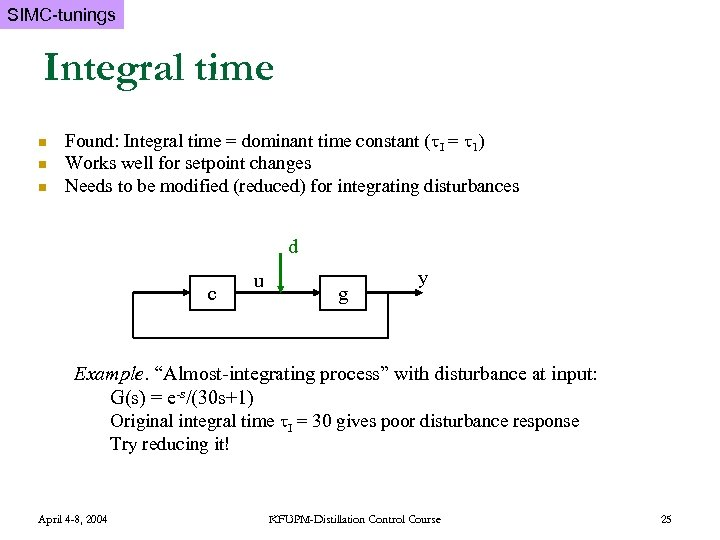 SIMC-tunings Integral time n n n Found: Integral time = dominant time constant (