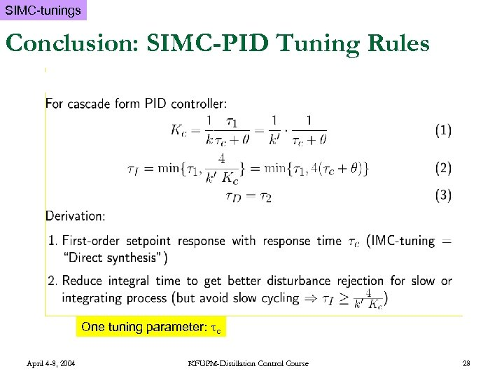 SIMC-tunings Conclusion: SIMC-PID Tuning Rules One tuning parameter: c April 4 -8, 2004 KFUPM-Distillation