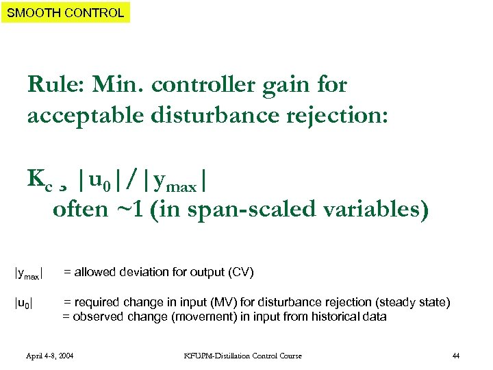 SMOOTH CONTROL Rule: Min. controller gain for acceptable disturbance rejection: Kc ¸  u 0 / ymax 