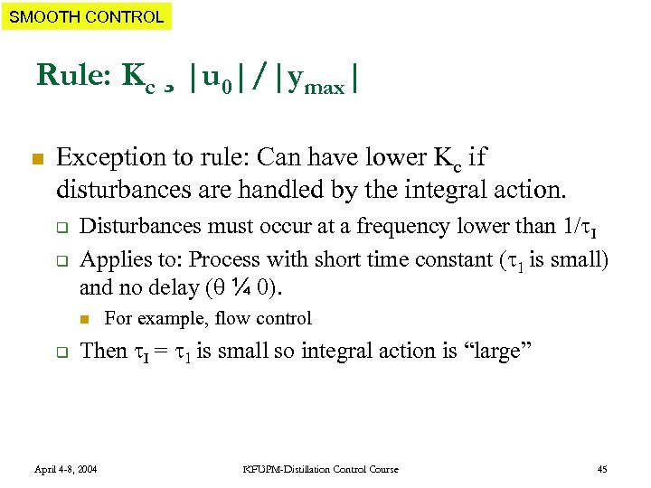 SMOOTH CONTROL Rule: Kc ¸  u 0 / ymax  n Exception to rule: Can have lower