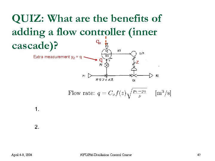 QUIZ: What are the benefits of adding a flow controller (inner q cascade)? s