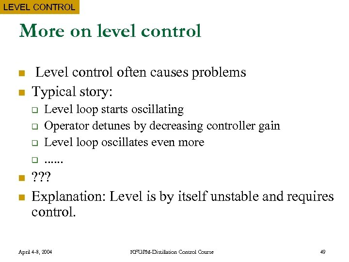 LEVEL CONTROL More on level control n n Level control often causes problems Typical