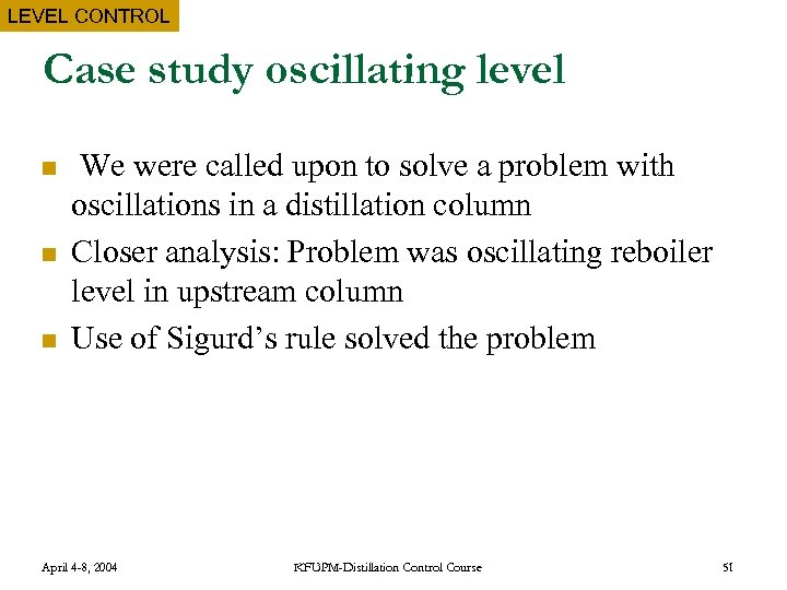 LEVEL CONTROL Case study oscillating level n n n We were called upon to