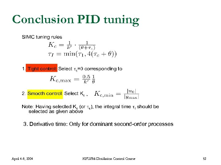 Conclusion PID tuning 3. Derivative time: Only for dominant second-order processes April 4 -8,