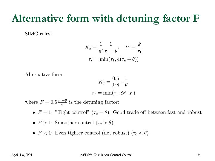 Alternative form with detuning factor F April 4 -8, 2004 KFUPM-Distillation Control Course 54