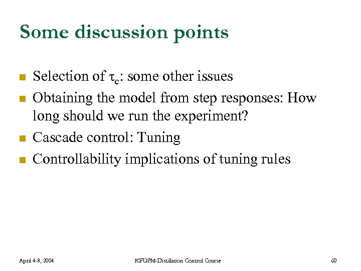 Some discussion points n n Selection of τc: some other issues Obtaining the model