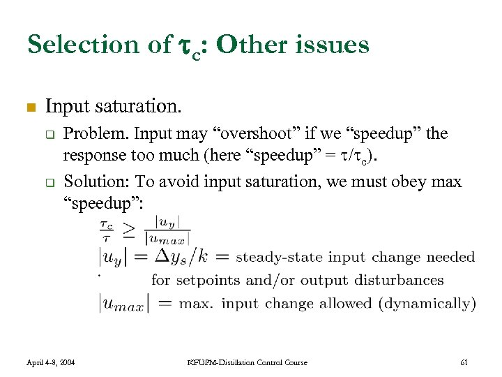 """Selection of c: Other issues n Input saturation. q q Problem. Input may """"overshoot"""""""