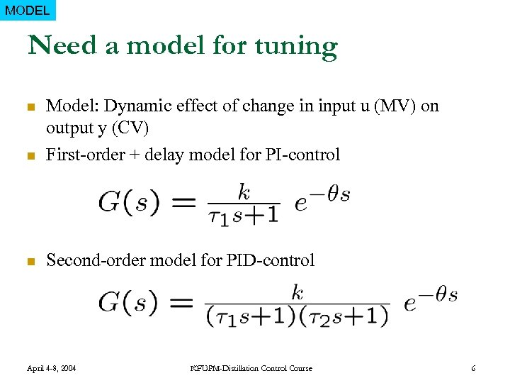 MODEL Need a model for tuning n Model: Dynamic effect of change in input