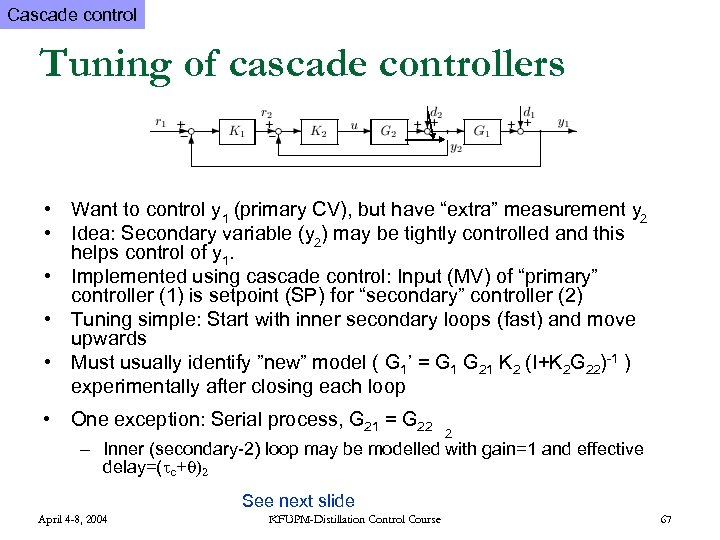 Cascade control Tuning of cascade controllers • Want to control y 1 (primary CV),