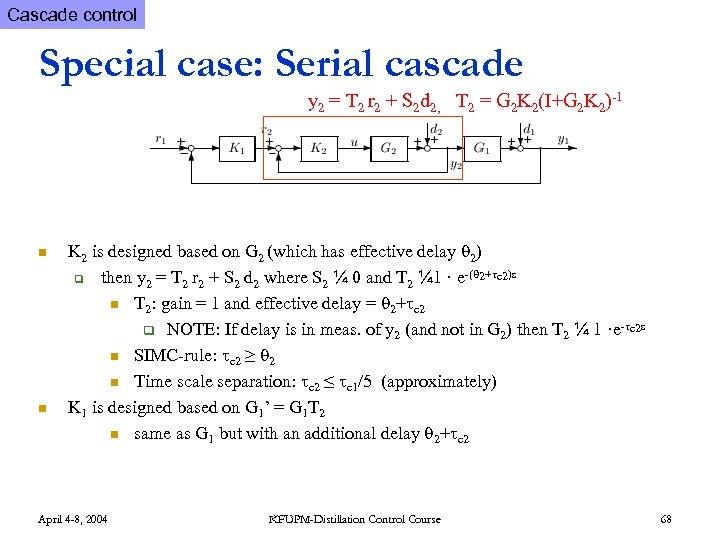 Cascade control Special case: Serial cascade y 2 = T 2 r 2 +
