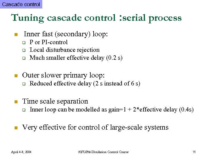 Cascade control Tuning cascade control : serial process n Inner fast (secondary) loop: q