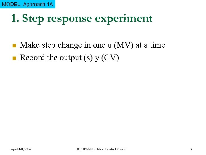 MODEL, Approach 1 A 1. Step response experiment n n Make step change in