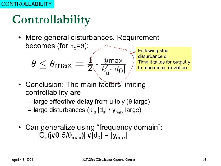 CONTROLLABILITY Controllability April 4 -8, 2004 KFUPM-Distillation Control Course 78