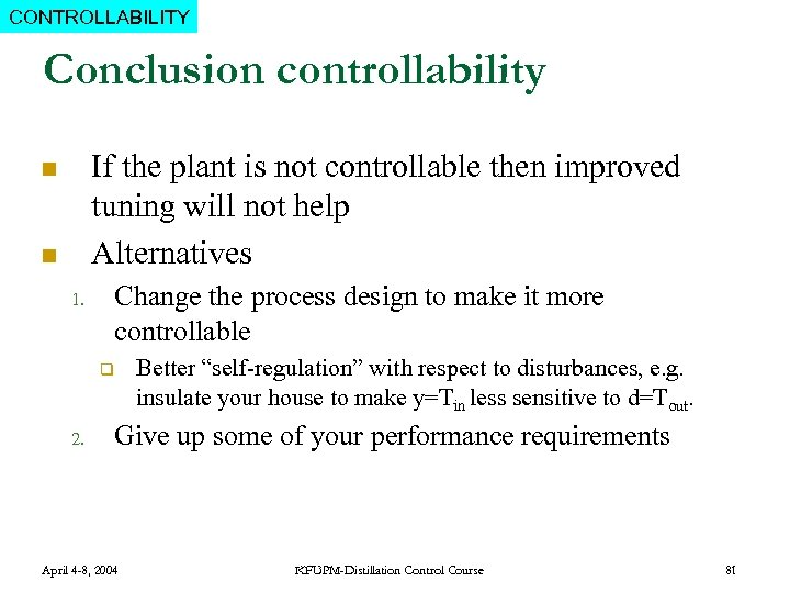 CONTROLLABILITY Conclusion controllability If the plant is not controllable then improved tuning will not