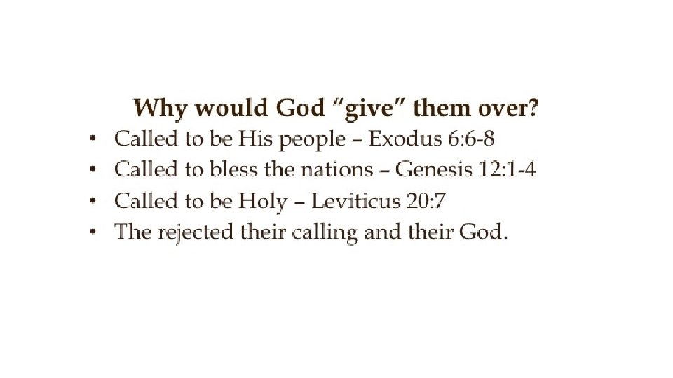 """Why would God """"give"""" them over? • • Called to be His people –"""