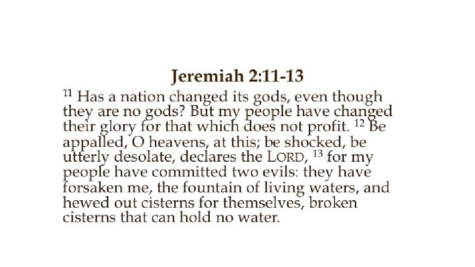 Jeremiah 2: 11 -13 Has a nation changed its gods, even though they are