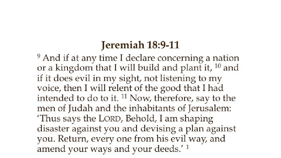 Jeremiah 18: 9 -11 And if at any time I declare concerning a nation