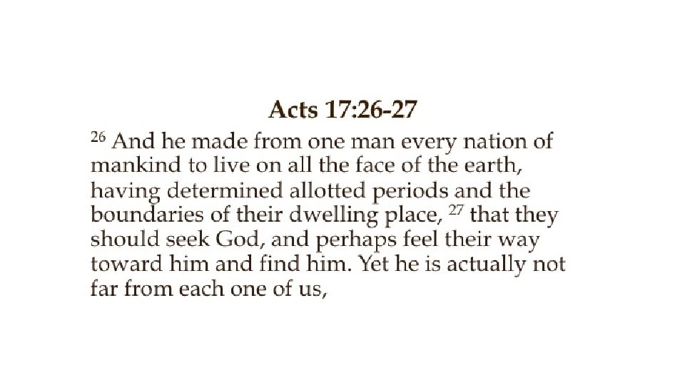 Acts 17: 26 -27 And he made from one man every nation of mankind